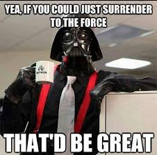 Office Space Movie Darth Vader Meme if you could just surrender to the force that'd be agreat