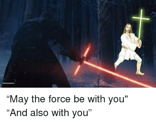 Jesus Star Wars Meme fighting with light saber - may the force be with you
