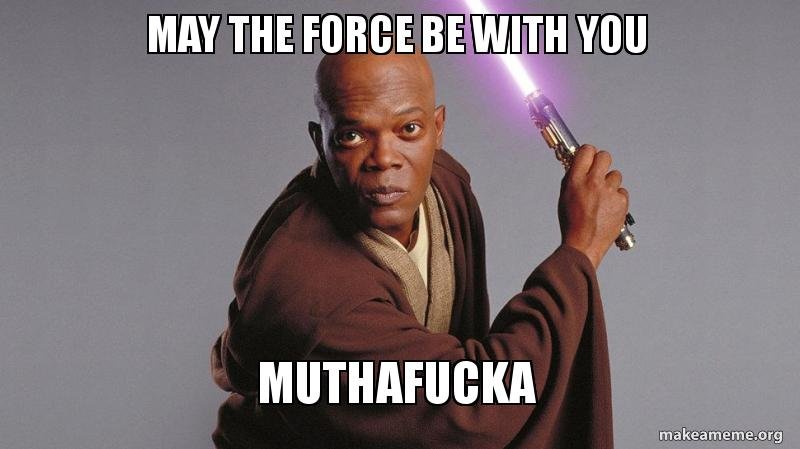 Samuel L Jackson As Mace Windo Star Wars May The Force Be With You Motherfucker